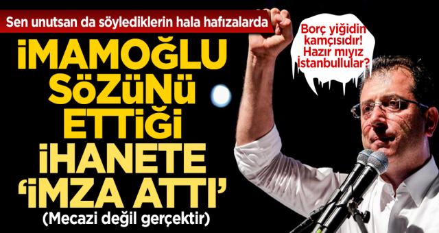 İstanbul'u borç batağına sürükleyen İBB Başkanı İmamoğlu ihanete imza attı