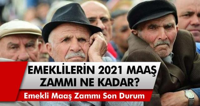 Emekli maaş zammı 2021 son durum… Emekli maaş zammı ne zaman belli olacak? Emekli maaş zammı ne kadar olacak? 2021 emekli zam oranı…