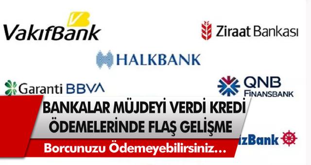 Bankalar ard arda müjde verdi! Kredi taksit ödemelerinde flaş gelişme… Borcunuzu ödemeyebilirsiniz…