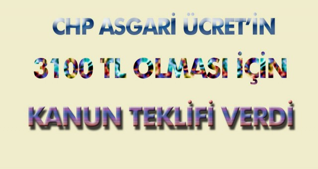 CHP asgari ücret zam oranları için kanun teklifinde bulundu…