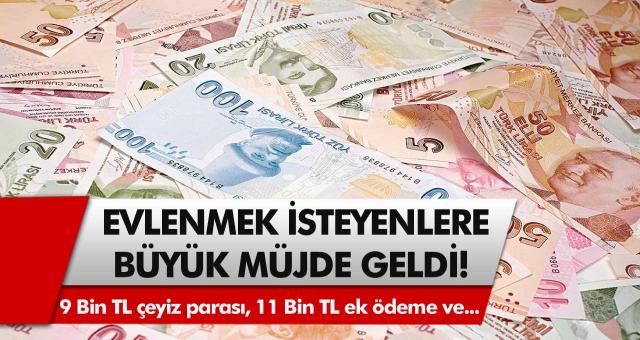 Evlenmek isteyenler dikkat: 9 Bin TL çeyiz parası, 11 Bin TL ek ödeme ve 32 Bin TL devlet katkısı verilecek…