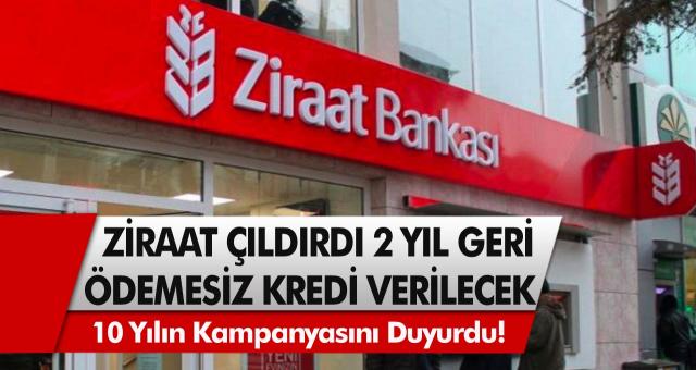 Ziraat bankası son 10 yılın kampanyasını duyurdu! Başvuru yapanlara 2 yıl geri ödemesiz kredi verilecek…