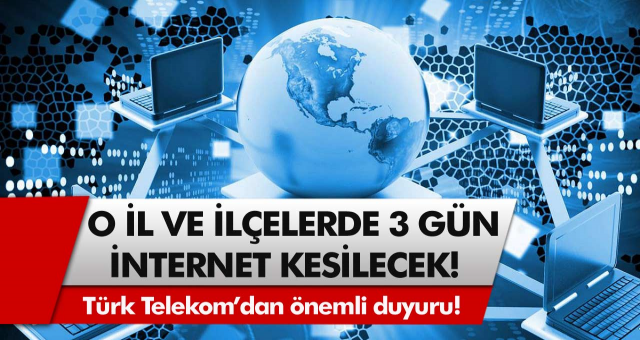 Türk Telekom'dan duyuru geldi! 28 – 29 – 30 Aralık tarihinde internet kesintisi olacak… O bölgeler belli oldu!