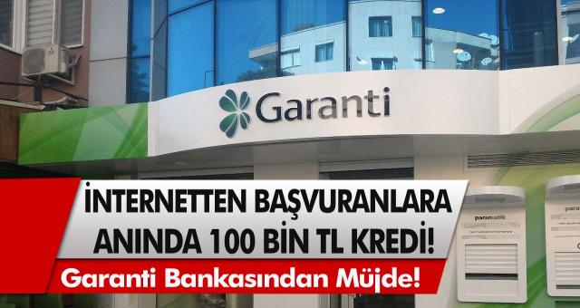 Garanti Bankasından Müjde! İnternetten başvuru yapanlara anında 100 bin TL kredi verilecek…