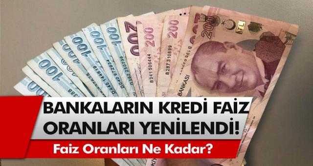 Yeni Belirlenen Kredi Faiz Oranları Nedir? Vakıfbank, Halkbank ve Ziraat Bankası Kredi Faiz Oranları Nedir?