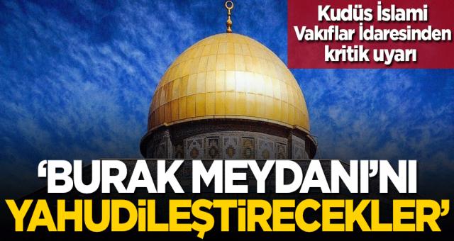 Kudüs İslami Vakıflar İdaresinden kritik uyarı: Burak Meydanı'nı Yahudileştirecekler