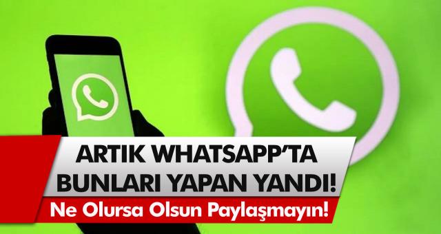 Büyük uyarı geldi! Whatsapp'ta her ne olursa olsun bunları yapmaktan kaçının! Yapanlar yandı…