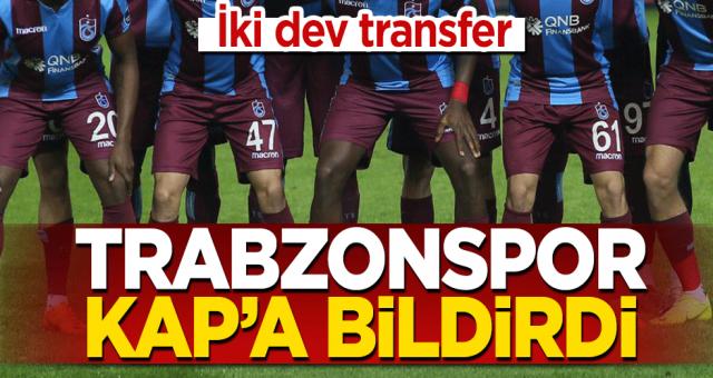 Trabzonspor KAP'a bildirdi! İki dev transfer
