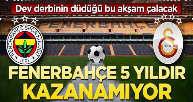 Dev derbi bugün! Fenerbahçe 5 yıldır kazanamıyor