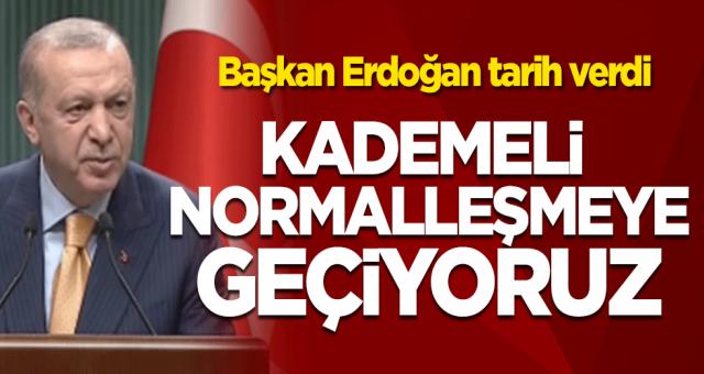 Başkan Erdoğan tarih verdi! Kademeli normalleşmeye geçiyoruz