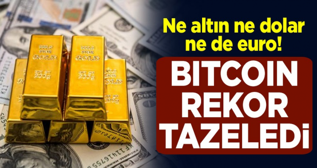 Ne altın ne dolar ne de euro! Bitcoin, 52 bin 825 dolar değere ulaşarak rekor tazeledi