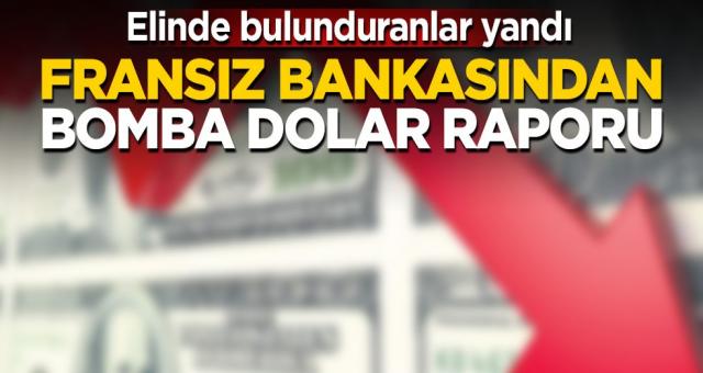 Fransız bankasından bomba dolar raporu! Fena çakılacak