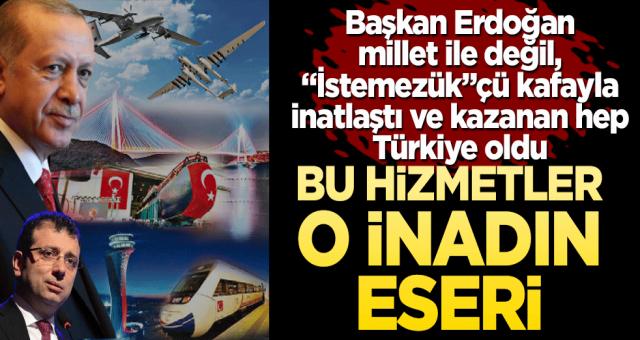"""Bu hizmetler o inadın eseri! Başkan Erdoğan millet ile değil, """"İstemezük""""çü kafayla inatlaştı ve kazanan hep Türkiye oldu"""