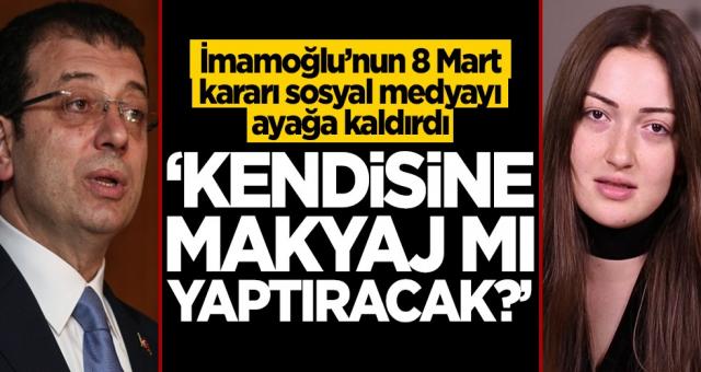 İmamoğlu'nun 8 Mart kararı sosyal medyayı ayağa kaldırdı!