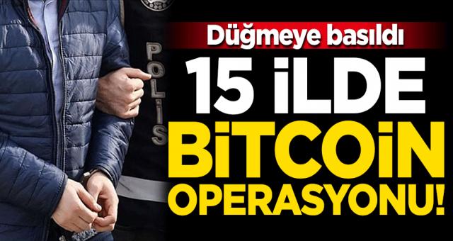 Düğmeye basıldı... 15 ilde Bitcoin operasyonu!