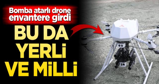 Bu da yerli ve milli! Bomba atarlı drone envantere girdi