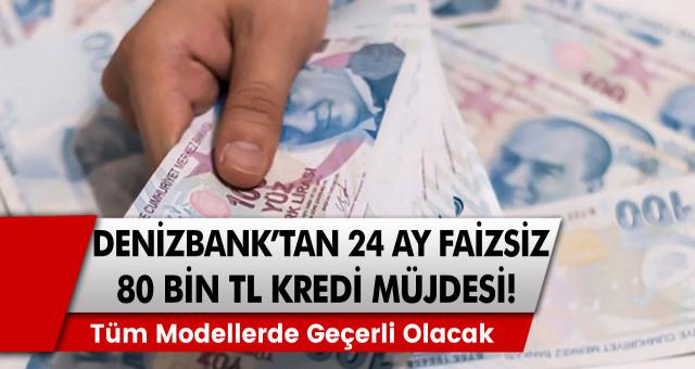 Denizbank'tan müjde! 24 ay vade ile faizsiz 80 bin TL kredi dağıtılmaya başlandı…