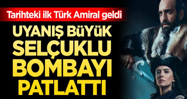 Uyanış Büyük Selçuklu'da bomba patladı! Tarihteki ilk Türk Amiral geldi