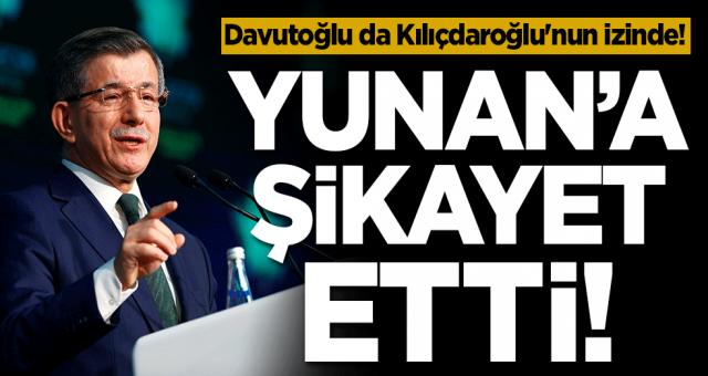 Davutoğlu da Kılıçdaroğlu'nun izinde! Yunan'a şikayet etti
