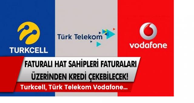 Faturalı hat sahiplerine müjde! Turkcell, Türk Telekom ve Vodafone faturalı hat sahipleri faturaları üzerinden kredi çekebilecek…