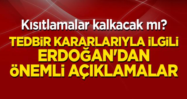 Kısıtlamalar kalkacak mı? Tedbir kararlarıyla ilgili Erdoğan'dan önemli açıklamalar