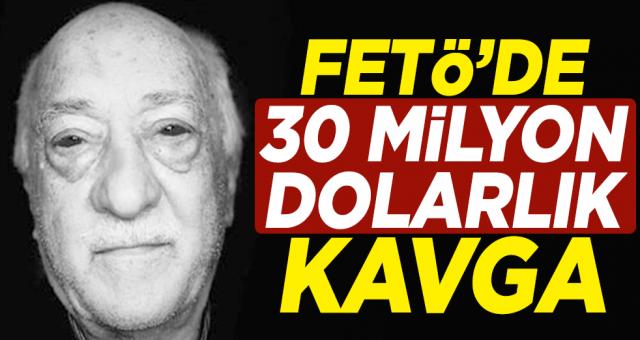 FETÖ'de 30 milyon dolarlık kavga