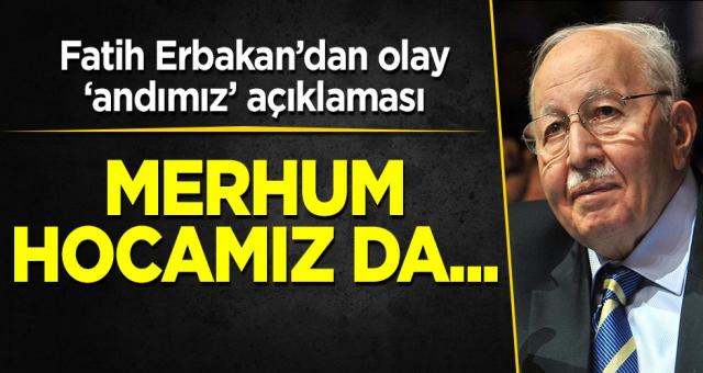 Yeniden Refah Partisi Genel Başkanı Fatih Erbakan'dan olay andımız açıklaması: Merhum Hocamız da...