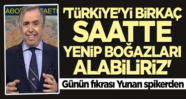 Günün fıkrası Yunan spikerden: Türkiye'yi Trakya'da birkaç saat içinde yenip boğazları alabiliriz