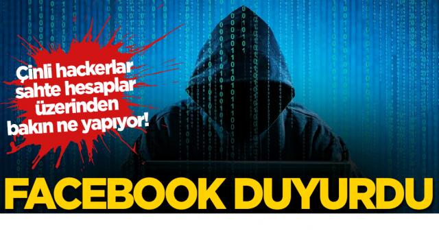 Çinli hackerlar, sahte hesaplar üzerinden bakın ne yapıyor! Facebook duyurdu