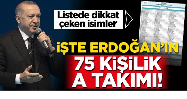 İşte Erdoğan'ın 75 kişilik A takımı! Listede dikkat çeken isimler...
