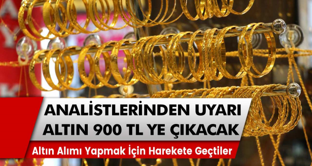 Altın analistlerinden Kritik uyarı! 900 TL'ye kadar çıkacak: Hemen alın…