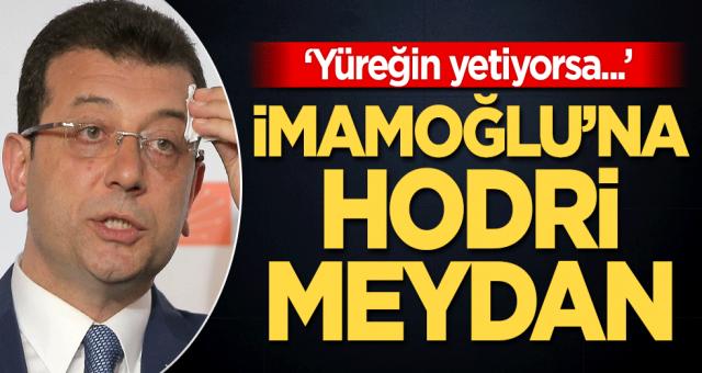 CHP'li Ekrem İmamoğlu'na hodri meydan: Yüreğin yetiyorsa...