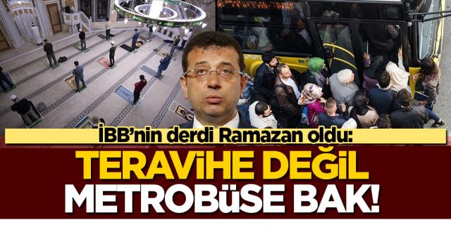 İBB Bilim Kurulu'nun derdi Ramazan oldu: Teravih Namazı'na değil, Metrobüs'e bak!