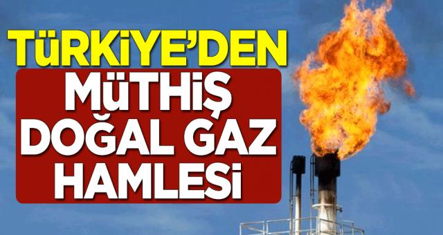 Türkiye'den müthiş doğal gaz hamlesi