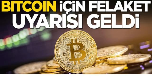 Bitcoin için felaket uyarısı geldi! Aman dikkat