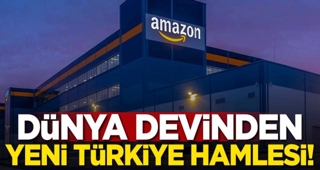 Dünya'nın en büyük alışveriş şirketinden Türkiye için dev Hamle