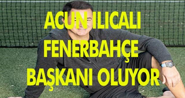 Acun Ilıcalı Fenebahçe'ye Başkan oluyor! Fenerbahçe kurtuluyor