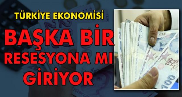 Türkiye ekonomisi başka bir resesyona mı gidiyor?