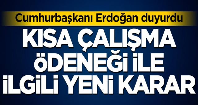 Kısa çalışma ödeneği aynen devam edecek. Ne kadar uzatıldı Cumhurbaşkanı Erdoğan açıkladı.