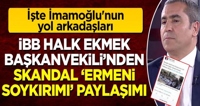 İşte Ekrem İmamoğlu'nun yol arkadaşları: İBB Halk Ekmek Başkanvekilinden skandal Ermeni soykırımı mesajı!