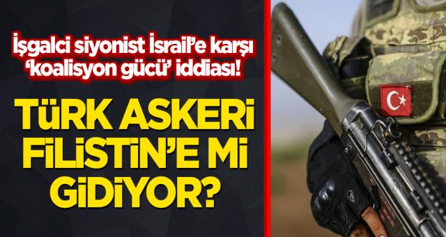 Bu olursa Türk Askeri Filistin'e gidecek