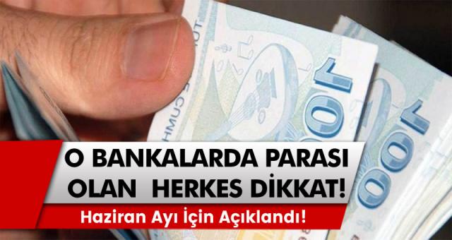 Vakıfbank, Ziraat Bankası ve Halkbank'ta parası olan herkes dikkat: Haziran ayı için açıklandı!