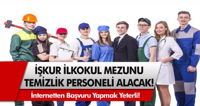 İŞKUR'dan müjde: En az ilkokul mezunları arasından binlerce temizlik personel alımı! Haziran İŞKUR temizlik görevlisi alımları…