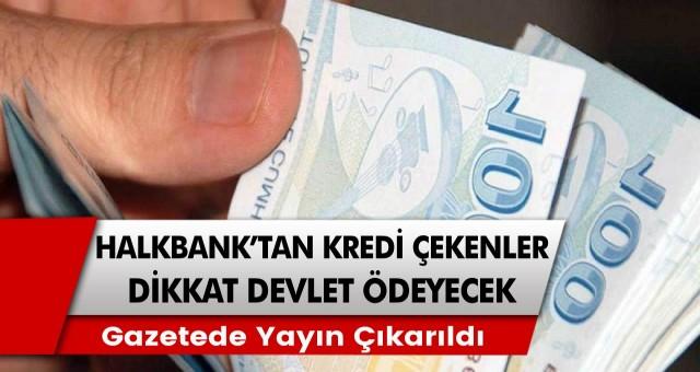 Halkbank tarafından kredi çeken vatandaşlar için müjdeli açıklama: Faiz ödemeleri devlet tarafından yapılacak…