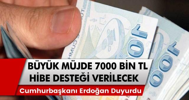 Cumhurbaşkanı Recep Tayyip Erdoğan Duyurdu! Hesaplara anında yatacak! 7. 000 TL hibe destekleri geliyor…