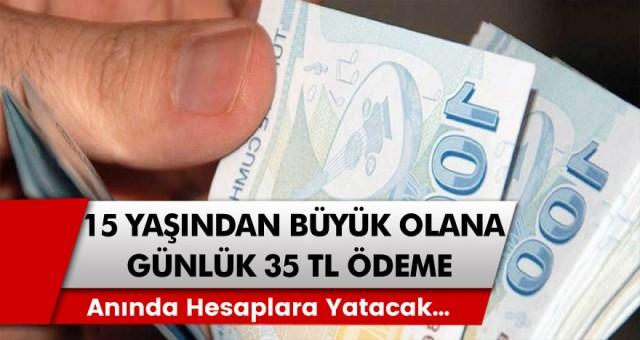 15 yaşından büyük olan herkesin alabileceği ödeme detayları belli oldu: Hükümet kanadından verilen günlük 35 TL anında hesaplara yatacak…