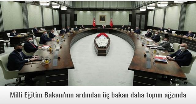 Milli Eğitim Bakanı'nın ardından üç bakan daha topun ağzında