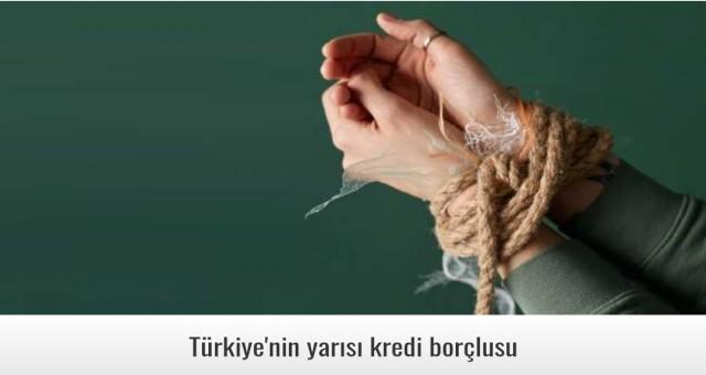 Türkiye'nin yarısı kredi borçlusu