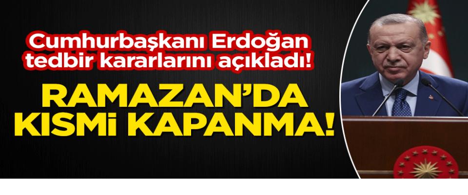 Kısıtlamalar nasıl olacak Tam kapanma olacakmı? Başkan Erdoğan Açıklıyor!