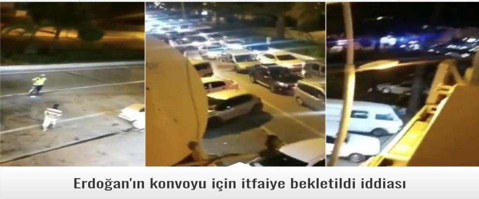 Erdoğan'ın konvoyu için itfaiye bekletildi iddiası